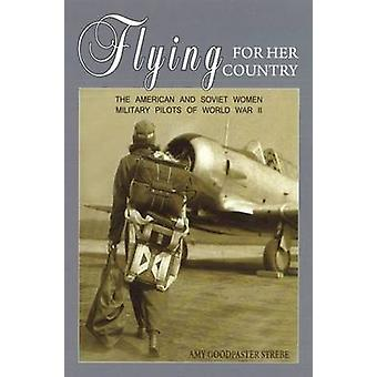 Flying for Her Country - The American and Soviet Women Military Pilots
