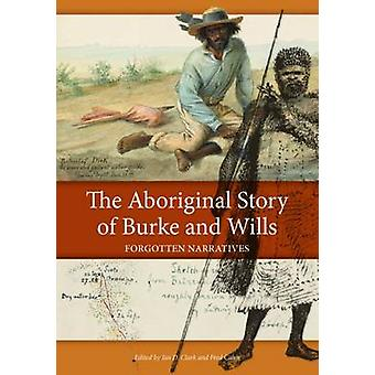 The Aboriginal Story of Burke and Wills - Forgotten Narratives by Ian