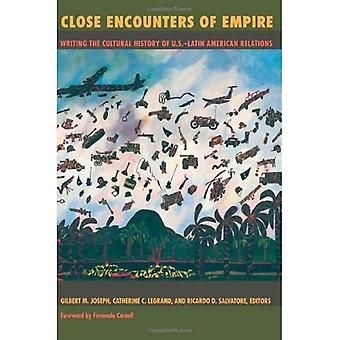 Close Encounters of Empire: Writing the Cultural History of U.S.-Latin American Relations (American Encounters/Global Interactions)