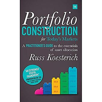 Portfolio Construction for Today's Markets: A Practitioner's Guide to the� Essentials of Asset Allocation