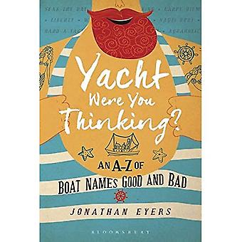 Yacht var tänker du?: en båt från A-Ö namn goda och dåliga