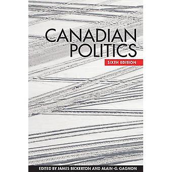 Kanadischen Politik (6. überarbeitete Auflage) von James Bickerton - Alain G.