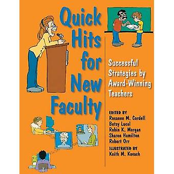 Quick Hits for New Faculty Successful Strategies by AwardWinning Teachers by Cordell & Rosanne M.