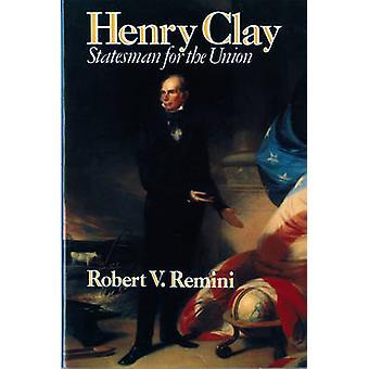 Henry Clay Staatsmann für die Union von Remini & Robert Vincent