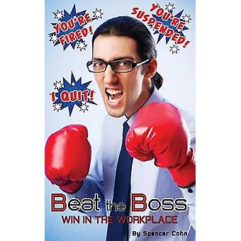 Beat the Boss   Win in the Workplace by Cohn & Spencer