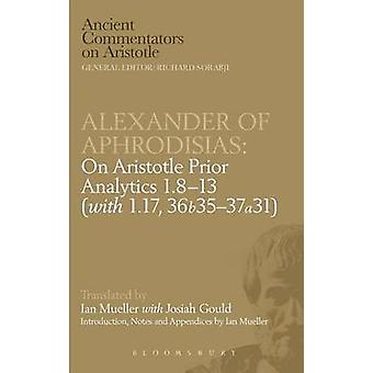Alexander of Aphrodisias On Aristotle Prior Analytics 1.813 with 1.17 36b3537a31 by Caston & Victor