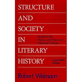 Structure and Society in Literary History Studies in the History and Theory of Historical Criticism by Weimann & Robert