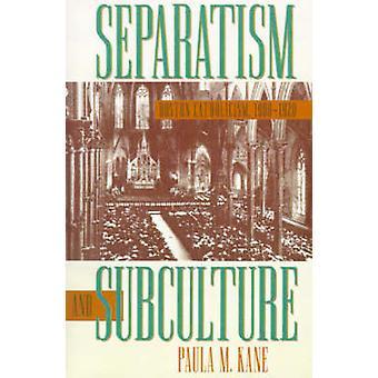 Separatism och subkultur Boston katolicismen 19001920 av Kane & Paula M.