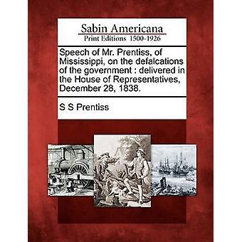 Mr. Prentiss Mississippi keskustelupuheenvuoro defalcations hallitus antoi edustajainhuoneessa 28. joulukuuta 1838. Prentiss & S s