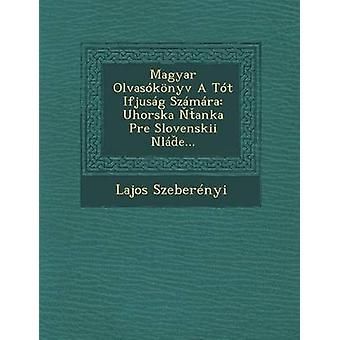 Magyar Olvasknyv A Tt Ifjusg Szmra Uhorska anka Pre Slovenskii Nle... by Szebernyi & Lajos