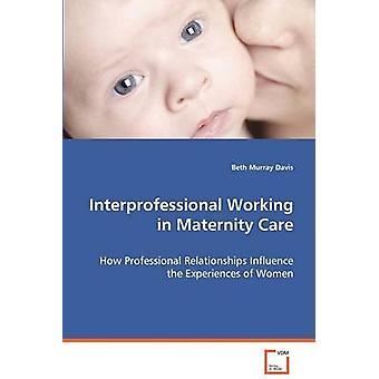 Interprofessionellen Zusammenarbeit in Geburtshilfe von Murray Davis & Beth
