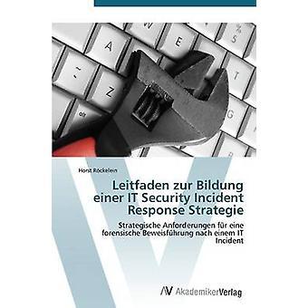 Leitfaden zur Bildung einer IT Security Incident Response Strategie door Rckelein Horst
