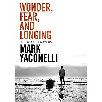 Wonder - Fear - and Longing - Paperback - A Book of Prayers by Mark Ya