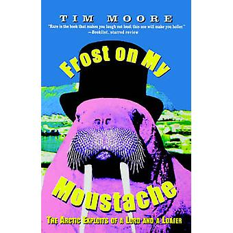Frost on My Moustache - The Arctic Exploits of a Lord and a Loafer by