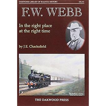 F. W. Webb - In the Right Place at the Right Time by John E. Chacksfie