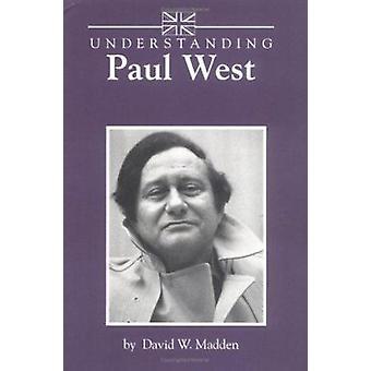 Understanding Paul West by David Madden - 9780872498860 Book