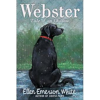 Webster - Tale of an Outlaw by Ellen Emerson White - 9781481422024 Book