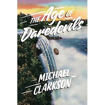 The Age of Daredevils by Michael Clarkson - 9781503935426 Book