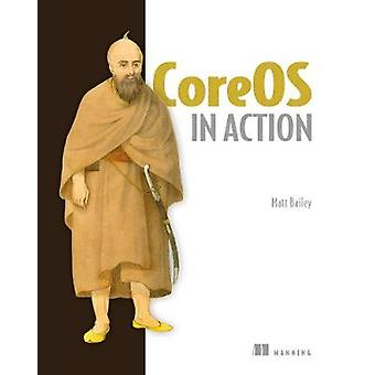CoreOS in Action - Running Applications on Container Linux by Matt Bai