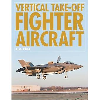 Vertical Take-off Fighter Aircraft by Bill Rose - 9781906537395 Book