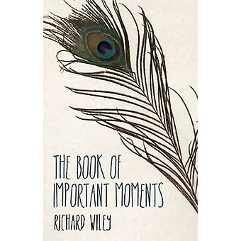 The Book of Important Moments by Richard Wiley - 9781938604454 Book