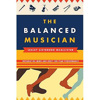 The Balanced Musician - Integrating Mind and Body for Peak Performance