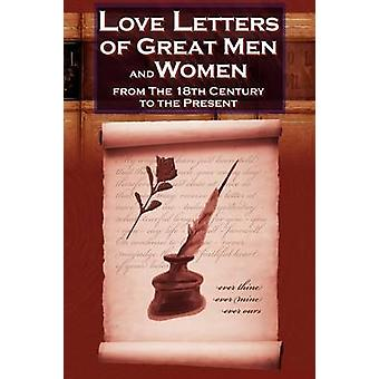 Love Letters of Great Men and Women from the Eighteenth Century to the Present Day by Charles & C. H.