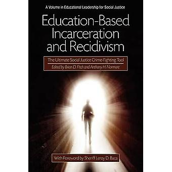 EducationBased Incarceration and Recidivism The Ultimate Social Justice Crime Fighting Tool by Fitch & Brian D.