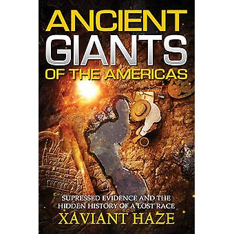 Ancient Giants of America  Suppressed Evidence and the Hidden History of a Lost Race by Xaviant Haze