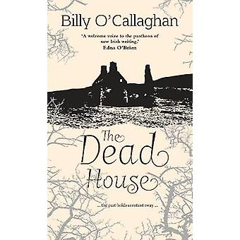 The Dead House  ... the past holds constant sway ... by Billy O Callaghan