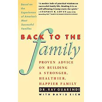 Back to the Family Proven Advise on Building Stronger Healthier Happier Family by Guarendi & Raymond N.