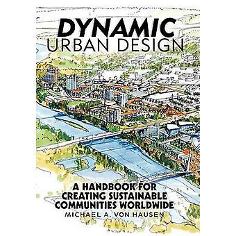 Design urbain dynamique A manuel pour la création de collectivités durables dans le monde entier par Von Hausen & A. Michael