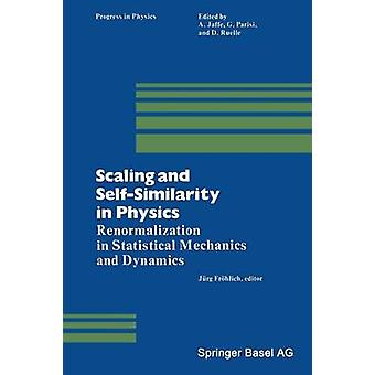 Scaling and SelfSimilarity in Physics Renormalization in Statistical Mechanics and Dynamics by Frohlich