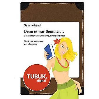 Denn es war Sommer ... Geschichten rund um Sonne Strand und MeerEin Schreibwettbewerb von bilandia.de by Klostermann & V.