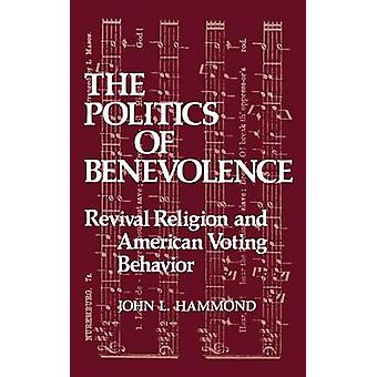 The Politics of Benevolence Revival Religion and American Voting Behavior by Hammond & John L.