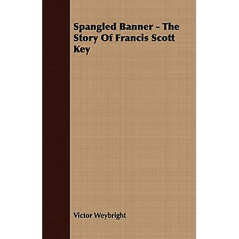 Spangled Banner  The Story Of Francis Scott Key by Weybright & Victor