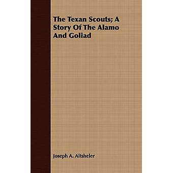 The Texan Scouts A Story Of The Alamo And Goliad by Altsheler & Joseph A.