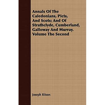 Annals Of The Caledonians Picts And Scots And Of Strathclyde Cumberland Galloway And Murray. Volume The Second by Ritson & Joseph