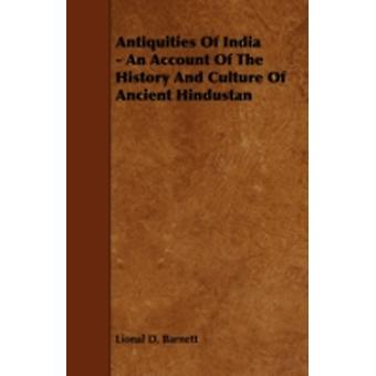 Antiquities of India  An Account of the History and Culture of Ancient Hindustan by Barnett & Lional D.