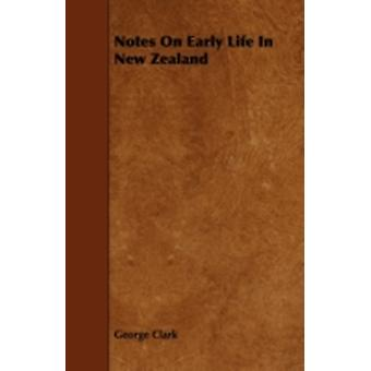 Notes on Early Life in New Zealand by Clarke & George