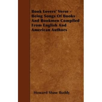 Book Lovers Verse  Being Songs Of Books And Bookmen Compiled From English And American Authors by Ruddy &  Howard Shaw