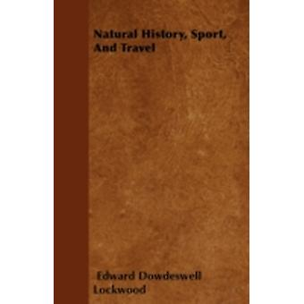 Natural History Sport And Travel by Lockwood & Edward Dowdeswell