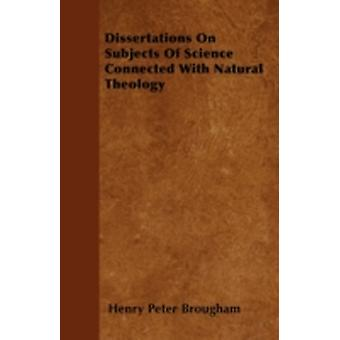 Dissertations On Subjects Of Science Connected With Natural Theology by Brougham & Henry Peter