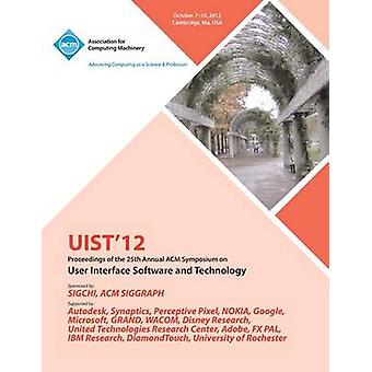 Uist 12 Proceedings of the 25th Annual ACM Symposium on User Interface Software and Technology by Uist 12 Conference Committee