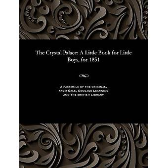The Crystal Palace A Little Book for Little Boys for 1851 by Various
