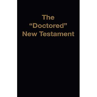 The Doctored New Testament by Waite & Jr. & M. A. & M.L.A. & D. A.