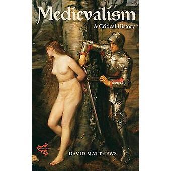 Medievalism A Critical History by Matthews & David