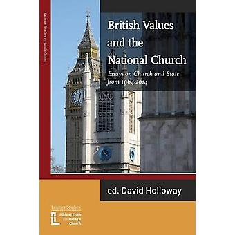 British Values and the National Church Essays on Church and State 19642014 by Holloway & David R.J.
