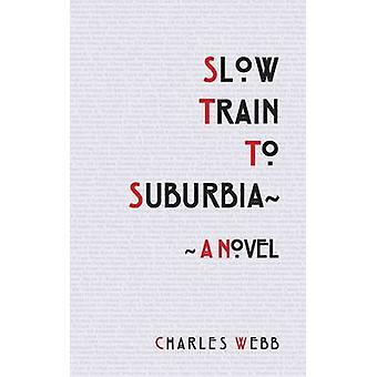 Slow Train To Suburbia by Webb & Charles