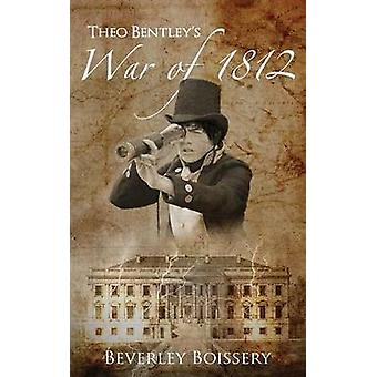 Theo Bentleys War of 1812 by Boissery & Beverley